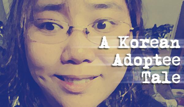 A Korean Adoptee Tale