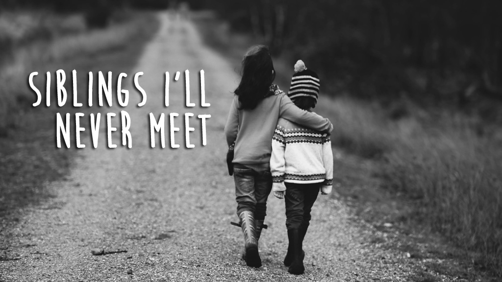 Siblings I'll Never Meet (Photo from Unsplash.com)
